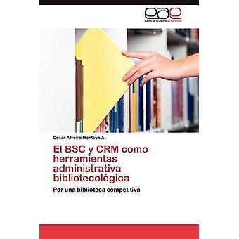 El BSC y Crm Como Herramientas Administrativa Bibliotecologica von Montoya a. & C. Sar Alveiro
