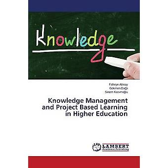 Knowledge Management und Project Based Learning in Higher Education von Altnay Fahriye