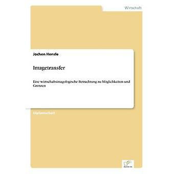 ImagetransferEine wirtschaftsimagologische Betrachtung zu Mglichkeiten und Grenzen by Hensle & Jochen