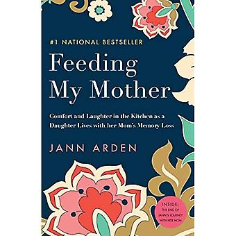 Feeding My Mother: Comfort and Laughter in the Kitchen as a Daughter Lives with her Mom's Memory Loss