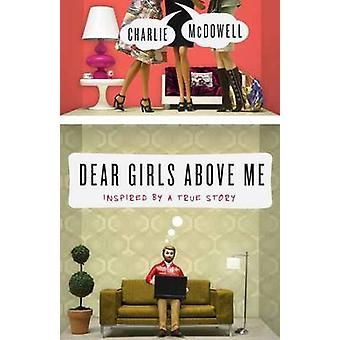 Dear Girls Above Me - Inspired by a True Story by Charles McDowell - 9