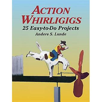 Action Whirligigs - 25 Easy to Do Projects by Anders S. Lunde - 978048
