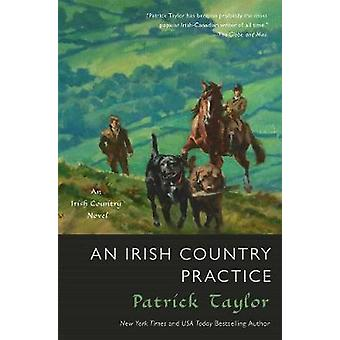 An Irish Country Practice - An Irish Country Novel by Patrick Taylor -