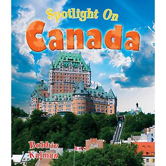Spotlight on Canada by Bobbie Kalman - Carrie Gleason - 9780778734765