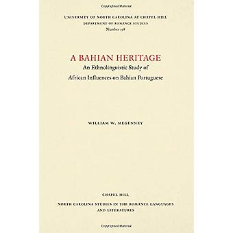 A Bahian Heritage - An Ethnolinguistic Study of African Influences on