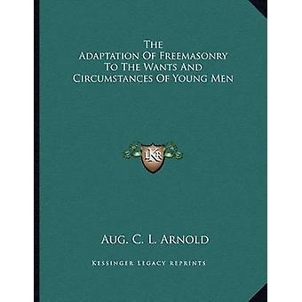 The Adaptation of Freemasonry to the Wants and Circumstances of Young