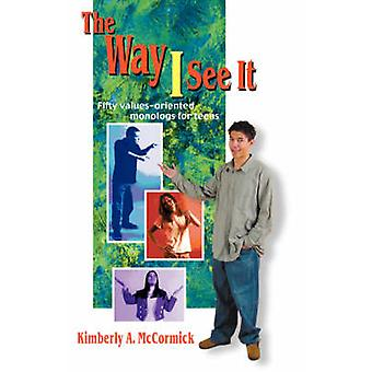 Way I See it - Fifty Values-Oriented Monologs for Teens by Kimberly A.