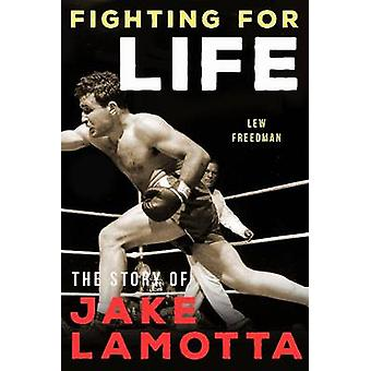 Fighting For Life - The Story of Jake LaMotta by Fighting For Life - Th