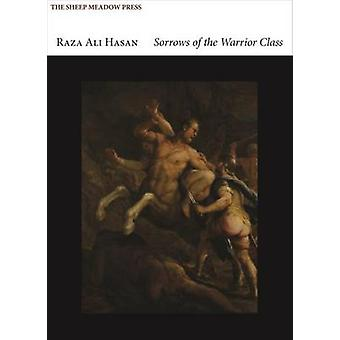 Sorrows of the Warrior Class by Raza Ali Hasan - 9781937679514 Book