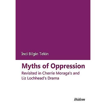 Myths of Oppression - Revisited in Cherrie Moraga's and Liz Lochhead's