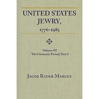 United States Jewry - 1776-1985 - Volume 3 - The Germanic Period - Par