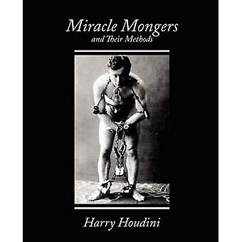 Miracle Mongers and Their Methods by Harry Houdini & Houdini