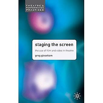 Staging the Screen: The Use of Film and Video in Theatre (Theatre & Performance Practices)