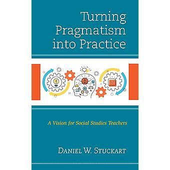 Turning Pragmatism osaksi käytännössä Vision sosiaaliopin opettajien Stuckart & Daniel W.
