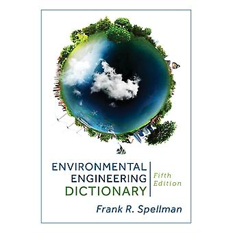 Environmental Engineering Dictionary Fifth Edition by Spellman & Frank R.