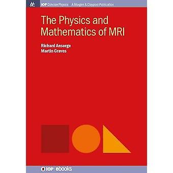 The Physics and Mathematics of MRI by Ansorge & Richard