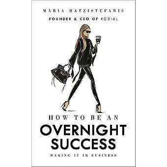 How to Be an Overnight Success by Maria Hatzistenfanis