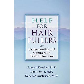 Help For Hair Pullers  Understanding and Coping with Trichotillomania by Nancy J Keuthen