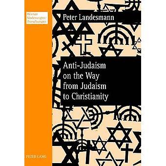 AntiJudaism op de weg van jodendom tot het Christendom door Peter Landesmann