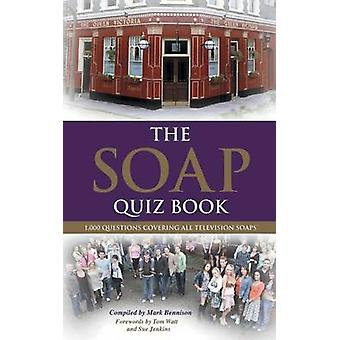 The Soap Quiz Book 1000 Questions Covering all Television Soaps by Bennison & Mark
