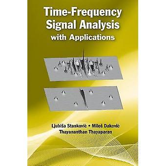 TimeFrequency Signal Analysis with Applications by Dakovic & MilosStankovic & LjubisaThayaparan & Thayananthan