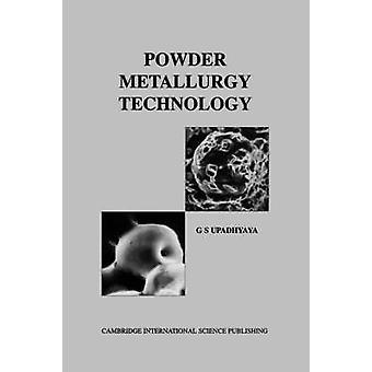 Powder Metallurgy Technology by Upadhyaya & G. S.