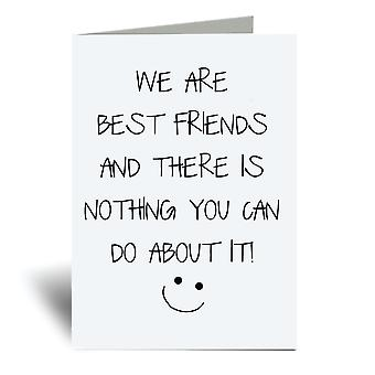 We Are Best Friends And There Is Nothing You Can Do About It A6 Greeting Card