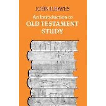 An Introduction to Old Testament Study by Hayes & John H.