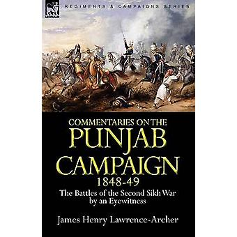 Commentaries on the Punjab Campaign 184849 the Battles of the Second Sikh War by an Eyewitness by LawrenceArcher & James Henry