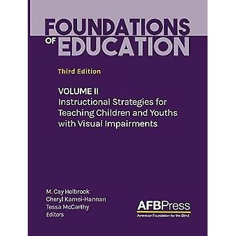 Foundations of Education Volume II Instructional Strategies for Teaching Children and Youths with Visual Impairments by Holbrook & M. Cay