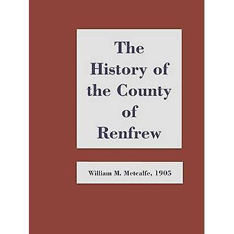 History of the County of Renfrew from the Earliest Times by Metcalfe & William M.