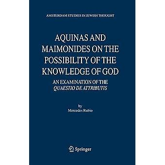Aquinas and Maimonides on the Possibility of the Knowledge of God by Rubio & Mercedes