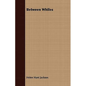 Between Whiles by Jackson & Helen Hunt