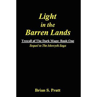 Light in the Barren Lands Travail of the Dark Mage Book One by Pratt & Brian S.