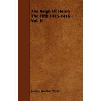 The Reign of Henry the Fifth 14151416  Vol. II by Wylie & James Hamilton