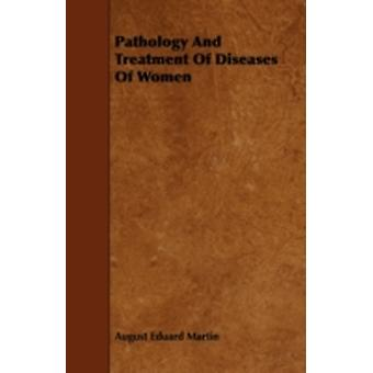 Pathology And Treatment Of Diseases Of Women by Martin & August Eduard