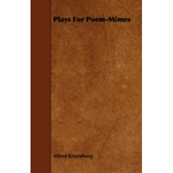Plays For PoemMimes by Kreymborg & Alfred