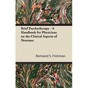 Brief Psychotherapy  A Handbook for Physicians on the Clinical Aspects of Neuroses by Frohman & Bertrand S.