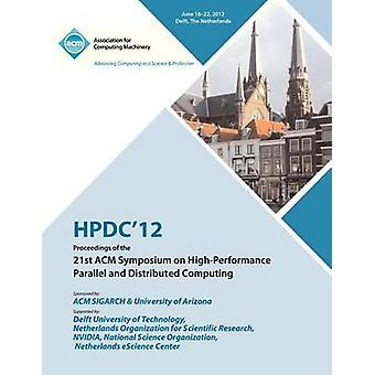 Hpdc 12 Proceedings of the 21st ACM Symposium on HighPerformance Parallel and Distributed Computing by Hpdc 12 Proceedings Committee