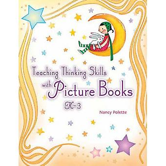 Teaching Thinking Skills with Picture Books K3 by Polette & Nancy
