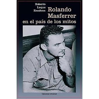 ROLANDO MASFERRER EN EL PAS DE LOS MITOS by Escalona Luque & Roberto
