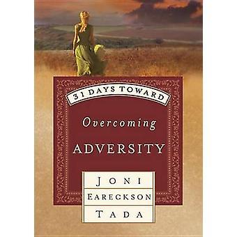 31 DAYS TOWARD OVERCOMING ADVERSITY by Tada & Joni Eareckson