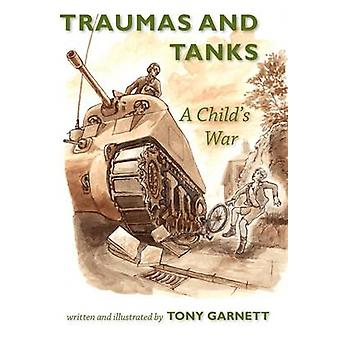 Traumas and Tanks A Childs War by Garnett & Tony