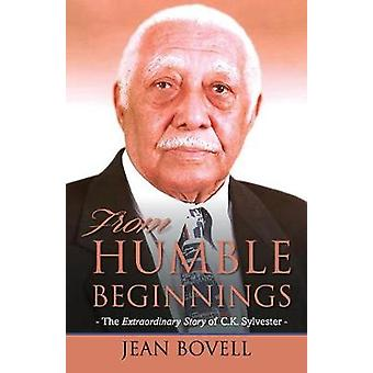 From Humble Beginnings  The Extraordinary Story of C.K. Sylvester by Bovell & Jean