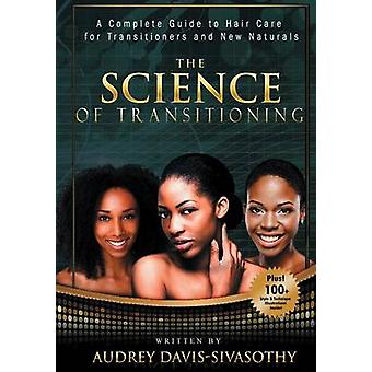 The Science of Transitioning A Complete Guide to Hair Care for Transitioners and New Naturals by DavisSivasothy & Audrey