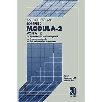 TopSpeed Modula2 von A..Z  Ein alphabetisches Nachschlagewerk zur Programmiersprache mit Beispielen und Querverweisen by Liebetrau & Anton
