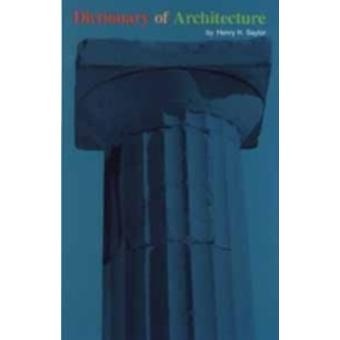 Dictionary of Architecture by Saylor & Henry H.