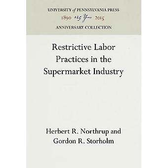Restrictive Labor Practices in the Supermarket Industry by Northrup & Herbert R.