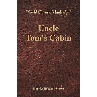 Uncle Toms Cabin World Classics Unabridged by Stowe & Harriet Beecher