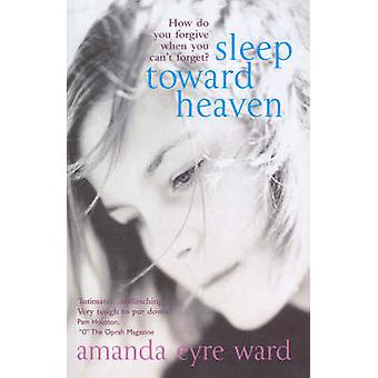 Sleep Toward Heaven  How do you forgive when you cant forget by Amanda Eyre Ward
